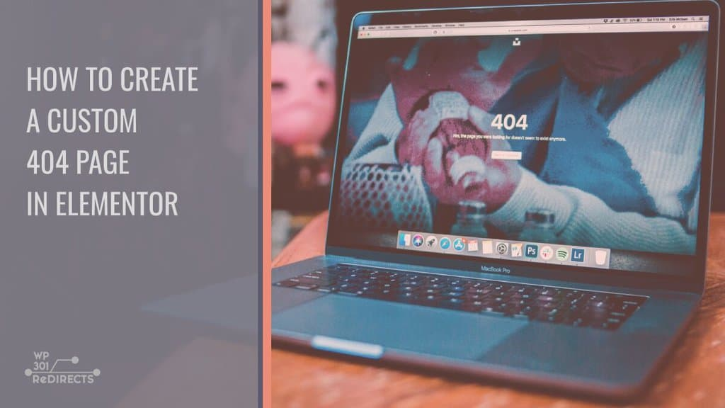 How to Create a Custom 404 Page in Elementor and Make It Engaging Instead of Frustrating