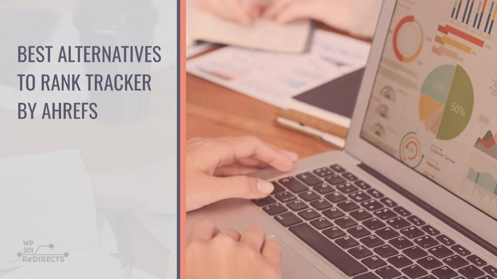 Best Alternatives to Rank Tracker by Ahrefs That Are Cheaper but Just as Helpful